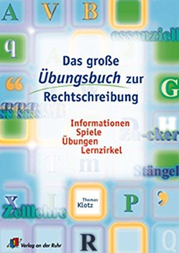 Das grosse Übungsbuch zur Rechtschreibung: Informationen, Spiele, Übungen, Lernzirkel