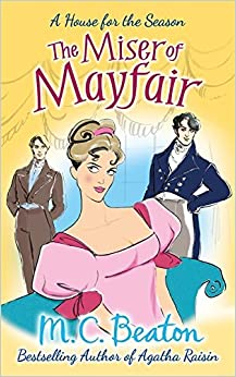 The Miser of Mayfair (A House for the Season) by M.C. Beaton (7-Feb-2013)