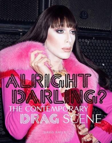 Alright Darling?: The Contemporary Drag Scene ()