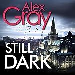 Still Dark: William Lorimer, Book 14 | Alex Gray