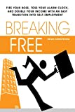 Breaking Free: How to Work at Home with the Perfect Small Business Opportunity, Brian Armstrong, 1430307870