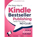 Kindle Bestseller Publishing: Publish a #1 Bestseller in the next 30 Days! (Beginner Internet Marketing Series Book 5)
