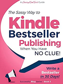 Kindle Bestseller Publishing: Publish a #1 Bestseller in the next 30 Days! (Beginner Internet Marketing Series Book 5) by [Gabrielle, Gundi, SassyZenGirl]
