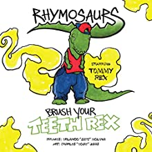Brush Your Teeth Rex: Rhymosaurs, Book 1 Audiobook by Orlando Molina Narrated by Orlando Molina, Rebecca Fenton