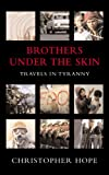 Brothers Under the Skin: Travels in Tyranny