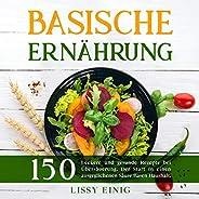 Basische Ernährung: 150 leckere und gesunde Rezepte bei Übersäuerung. Der Start in einen ausgeglichenen Säure