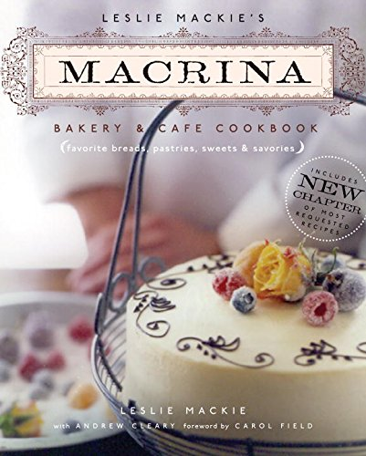 Leslie Mackie's Macrina Bakery & Cafe Cookbook: Favorite Breads, Pastries, Sweets & Savories by Brand: Sasquatch Books