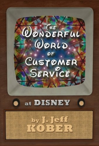 The Wonderful World of Customer Service at Disney by J. Jeff Kober (2009-02-09) ()