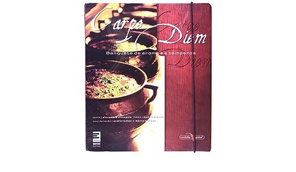 Carpe Diem - Banquete de Aromas e Temperos (Em Portugues do Brasil): Alexandre Menegale: 9788598694030: Amazon.com: Books