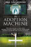 img - for The Adoption Machine: The Dark History of Ireland's Mother and Baby Homes and the Inside Story of How 'Tuam 800' Became a Global Scandal book / textbook / text book