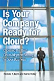 Read Is Your Company Ready for Cloud: Choosing the Best Cloud Adoption Strategy for Your Business (IBM Press) Doc