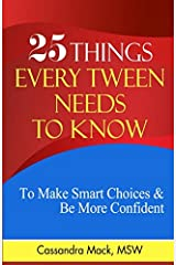 25 Things Every Tween Needs To Know: To Make Smart Choices and Be More Confident Paperback
