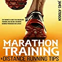 Marathon Training & Distance Running Tips: The Runner's Guide for Endurance Training and Racing, Beginner Running Programs and Advice Audiobook by James Atkinson Narrated by Matt Addis