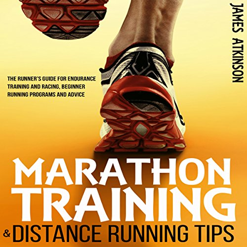 Marathon Training & Distance Running Tips: The Runner's Guide for Endurance Training and Racing, Beginner Running Programs and Advice (Tips For Training For A Marathon For Beginners)