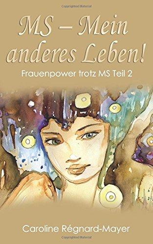 MS - Mein anderes Leben!: Frauenpower trotz MS - Teil 2
