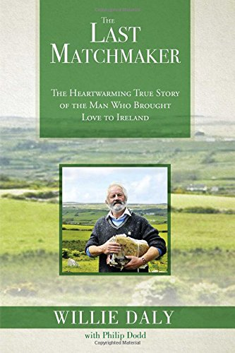 The Last Matchmaker: The Heartwarming True Story of the Man Who Brought Love to Ireland