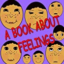 A Book About Feelings: Happy, Sad, Good, Bad For Your Younger Ones