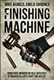 img - for Finishing Machine: Was it Road Rage Murder or Self-Defense? A Trained Killer's Fight for Justice (True Crime Defense Attorney Case Files) (Volume 1) book / textbook / text book
