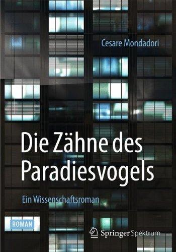 Die Zähne des Paradiesvogels: Ein Wissenschaftsroman (German Edition)