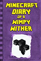 Minecraft Diary: Of A Minecraft Wither: Legendary Minecraft Diary. An Unnoficial Minecraft Story Book For Kids (minecraft Diary Of A Wimpy, Books For Kids Ages 4-6, 6-8, 9-12)
