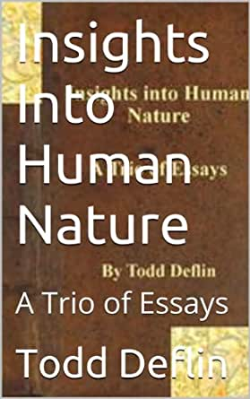 a view into human nature essay From sources of chinese tradition, compiled by wm  into licentiousness  nature i say that he was mistaken to take such a view now, it is human nature.