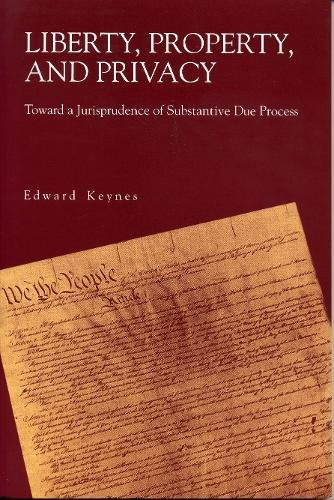 Liberty, Property, and Privacy: Toward a Jurisprudence of Substantive Due Process (Productivity) by Edward Keynes