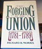 The Forging of the Union, 1781-1789 (The New American Nation Series)
