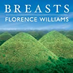 Breasts: A Natural and Unnatural History | Florence Williams