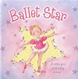 img - for Ballet Star: A little girl with a big dream; a glittery storybook about a young ballerina book / textbook / text book