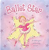 Ballet Star: A little girl with a big dream; a glittery storybook about a young ballerina