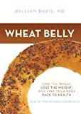 Wheat Belly: Lose the Wheat, Lose the Weight, and Find Your Path Back to Health (Library Edition)