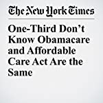 One-Third Don't Know Obamacare and Affordable Care Act Are the Same | Kyle Dropp,Brendan Nyhan