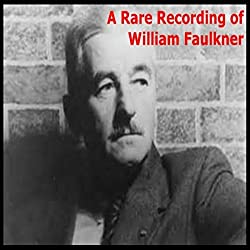 A Rare Recording of William Faulkner
