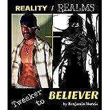 Reality/Realms: Tweaker 2 Believer