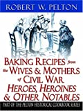Baking Recipes of Civil War Heroes and Heroines, Robert W. Pelton, 0741425890