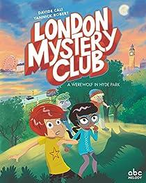 The London Mystery Club : Un loup-garou à Hyde Park par Cali