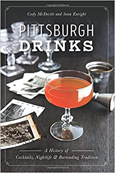 Book Pittsburgh Drinks: A History of Cocktails, Nightlife & Bartending Tradition (American Palate)