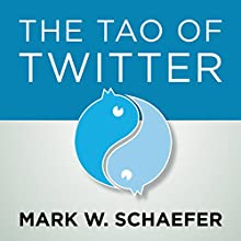 The Tao of Twitter: The World's Bestselling Guide to Changing Your Life and Your Business One Connection at a Time Audiobook by Mark Schaefer Narrated by Mark Schaefer