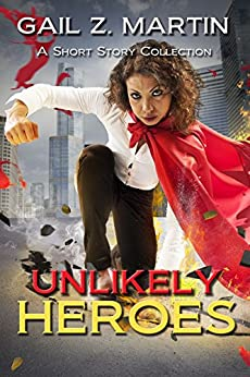 Unlikely Heroes: A Short Story Collection by [Martin, Gail Z.]