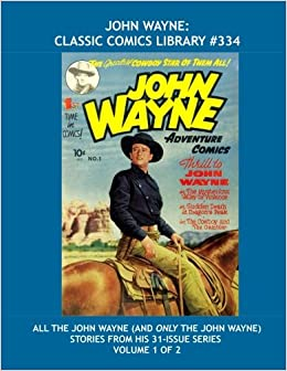 John Wayne: Classic Comics Library 334: All The John Wayne (and Only the John Wayne) Stories From His 31-Issue Series - Volume 1 of 2 -- Over 450 Pages -- All Stories - No Ads