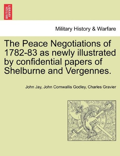 The Peace Negotiations of 1782-83 as newly illustrated by confidential papers of Shelburne and Vergennes. pdf epub