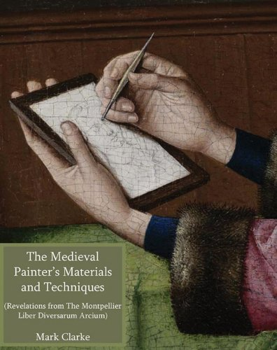 The Medieval Painter's Materials and Techniques: The Montpellier Liber Diversarum Arcium by Mark Clarke (2011-08-16) por Mark Clarke