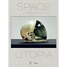 Space Utopia: A Journey in Space Exploration History from the Apollo and Sputnik Programs to  the Future Mission on Mars