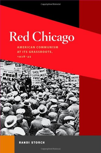 Red Chicago: American Communism at Its Grassroots, 1928-35 (Working Class in American History)
