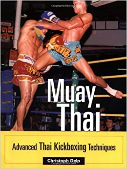 Muay Thai: Advanced Thai Kickboxing Techniques by Christoph Delp (2004-05-27)