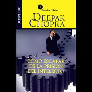 Como Escapar de la Prision del Intelecto [Escaping the Prison of the Intellect] Audiobook