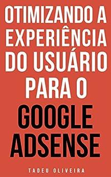 Otimizando a experiência do usuário para o Google AdSense: Um Guia Completo por [Oliveira, Tadeu]