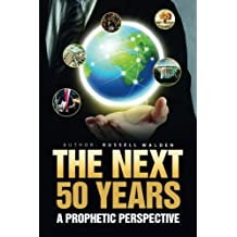 The Next 50 Years:: A Prophetic Perspective