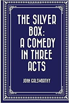Book The Silver Box: A Comedy in Three Acts