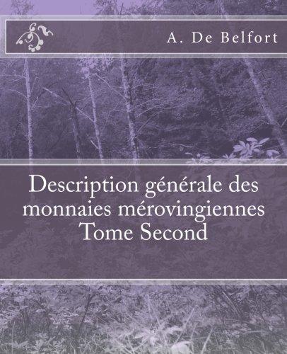 Description générale des monnaies mérovingiennes Tome Second  [De Belfort, A. - De Ponton D\'Amécourt, M. Le Vicomte] (Tapa Blanda)
